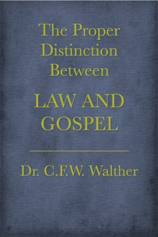The Proper Distinction Between Law and Gospel  by  C.F.W. Walther
