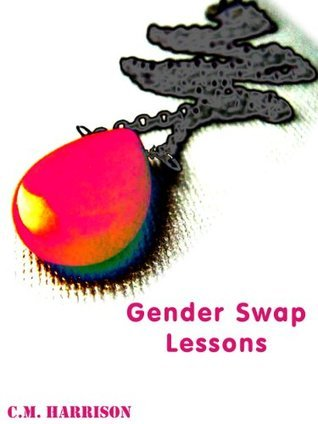 Gender Swap Lessons  by  C.M. Harrison