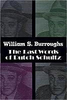 Last Words of Dutch Schultz Edition  by  William S. Burroughs