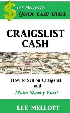 Craigslist Cash: How To Sell On Craigslist and Make Money Fast! Lee Mellott