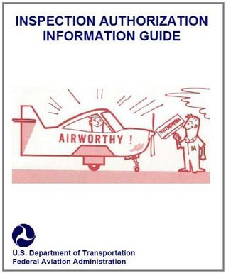 INSPECTION AUTHORIZATION INFORMATION GUIDE, Plus 500 free US military manuals and US Army field manuals when you sample this book Federal Aviation Administration