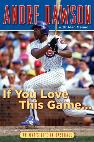 If You Love This Game . . .: An MVPs Life in Baseball  by  Andre Dawson