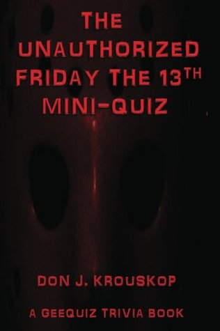 The Unauthorized Friday the 13th Mini-Quiz (GeeQuiz Trivia Books) Don Krouskop