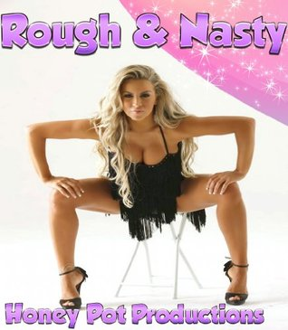 Rough & Nasty: Five Filthy Stories of Hardcore Sex, BDSM, Domination and Humiliation  by  Codie Jones