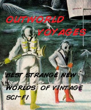 Outworld Voyages -- Best Strange New Worlds in Vintage Sci-Fi  by  Floyd L. Wallace