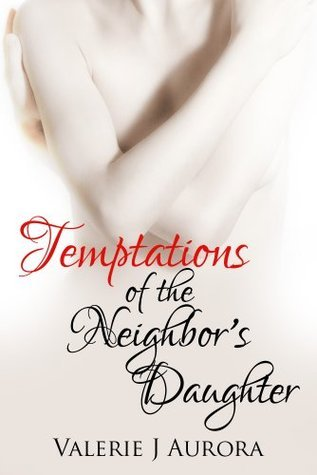 Temptations of the Neighbors Daughter - Erotic Erotika (The Temptations Series) Valerie J. Aurora