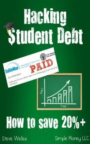 Hacking Student Debt: How to Save 20%+ in 8 Weeks (Pay Off Student Debt Fast)  by  Steven Welles