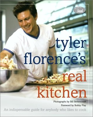 Tyler Florences Real Kitchen: An Indespensible Guide for Anybody Who Likes to Cook Tyler Florence