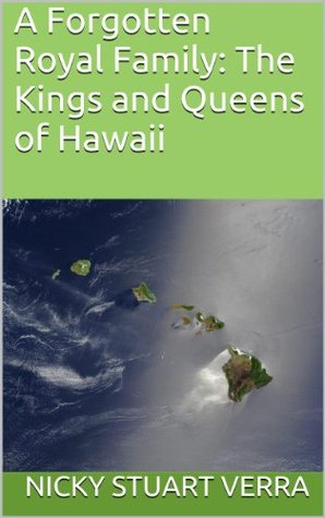 A Forgotten Royal Family: The Kings and Queens of Hawaii  by  Nicky Stuart Verra