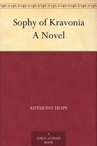 Sophy of Kravonia A Novel Anthony Hope