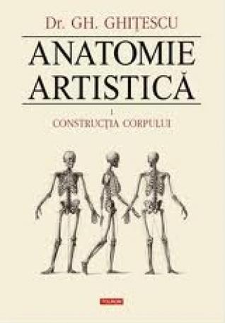 Anatomie artistica,Constructia corpului  by  Gheorghe Ghitescu