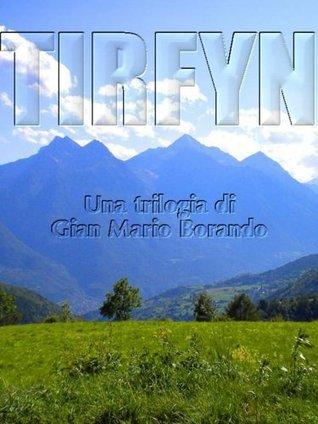 TIRFYN - LA TRILOGIA - 1 Lalba di una nuova era - 2 Il destino di Gabriel - 3 Lultima sfida  by  Gian Mario Borando