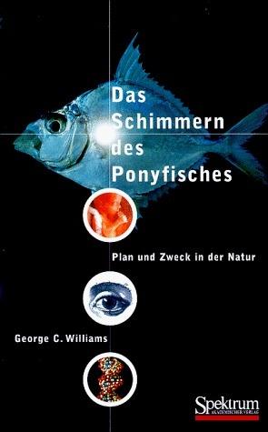 Das schimmern des Ponyfisches: Plan und Zweck in der Natur George C. Williams