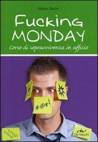 Fucking monday : corso di sopravvivenza in ufficio Matteo Marini