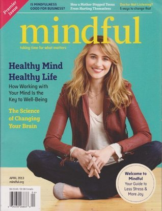 Mindful Magazine April 2013  by  Various