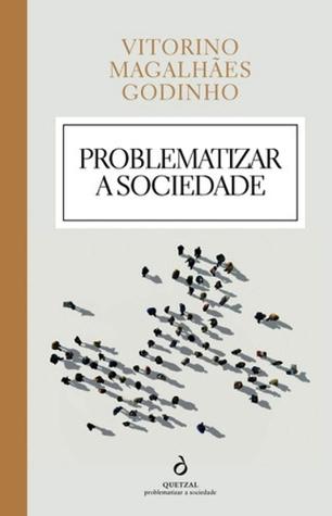 Problematizar a Sociedade Vitorino Magalhães Godinho