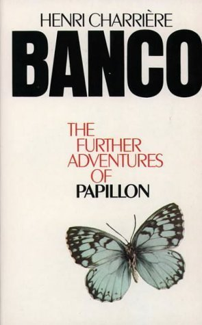 Banco the Further Adventures of Papillon  by  Henri Charrière