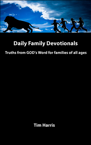 Daily Family Devotionals: Truths from GODs Word for families of all ages  by  Tim  Harris