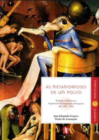 As Metamorfoses de um Polvo. Religião e Política nos Regimentos da Inquisição Portuguesa  by  José Eduardo Franco