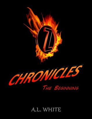 Z Chronicles: The Beginning  by  A.L.   White