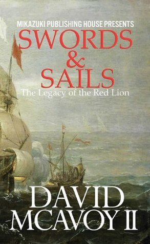 Swords and Sails: The Legacy of the Red Lion David McAvoy II