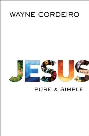 Jesus: Pure and Simple  by  Wayne Cordeiro