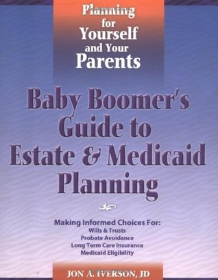 Baby Boomers Guide to Estate & Medicaid Planning  by  Jon A. Iverson JD