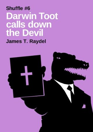 Darwin Toot Calls Down the Devil. (A Shuffle story#6)  by  James T. Raydel