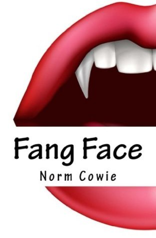 Fang Face: as if being a teenager doesnt suck enough  by  Norm Cowie