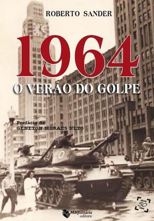 1964 - O verão do golpe  by  Roberto Sander
