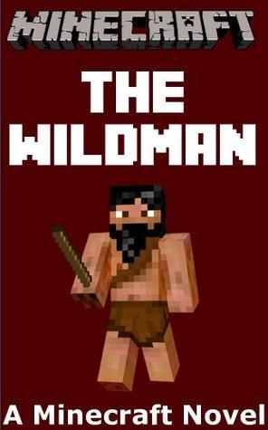 Minecraft: The Wildman - A Minecraft Novel  by  Minecraft Books