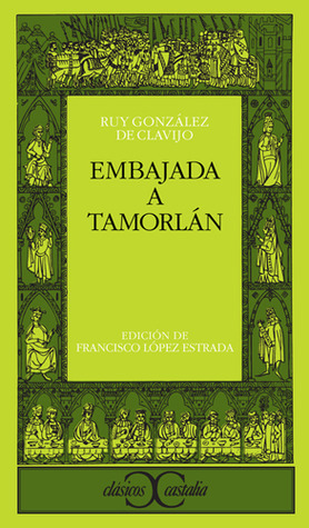 Embajada a Tamorlán  by  Ruy González de Clavijo