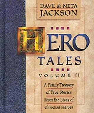 Hero Tales, Vol. II: A Family Treasury of True Stories from the Lives of Christian Heroes  by  Dave Jackson