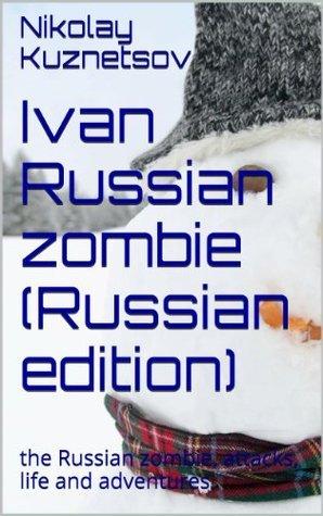 Ivan Russian zombie : the Russian zombie, attacks, life and adventures Nikolay Kuznetsov