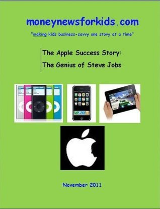 Business News for Kids - The Apple Success Story: The Genius of Steve Jobs moneynewsforkids