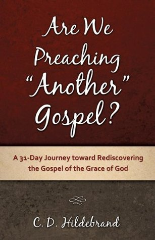Are We Preaching Another Gospel?  by  C. D. Hildebrand