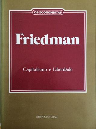 Capitalismo e Liberdade (Os Economistas)  by  Milton Friedman