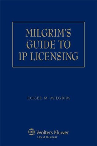 Milgrims Guide to IP Licensing  by  Roger M. Milgrim