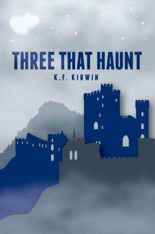 Three That Haunt  by  K. F. Kirwin
