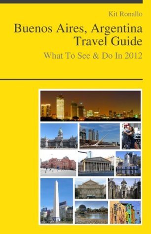 Buenos Aires, Argentina Travel Guide - What To See & Do In 2012  by  Kit Ronallo