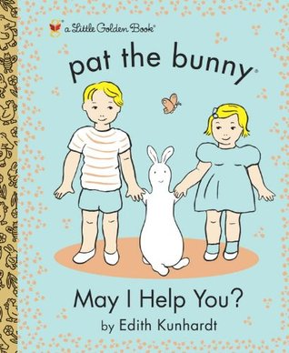 May I Help You? (Pat the Bunny) (Little Golden Book)  by  Edith Kunhardt