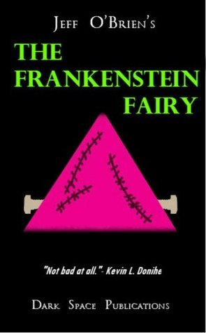 The Frankenstein Fairy: A Novella- From Tales from the Glory Hole  by  Jeff    OBrien