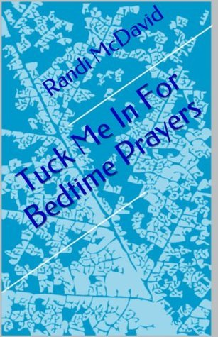 Tuck Me In For Bedtime Prayers  by  Randi McDavid