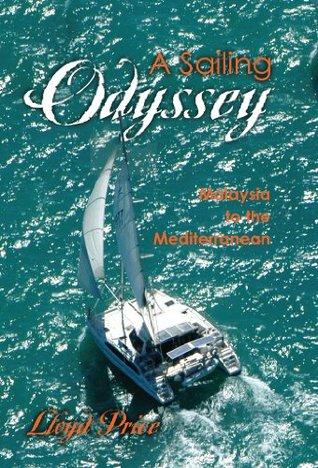A Sailing Odyssey-Malaysia to the Mediterranean  by  Lloyd Price