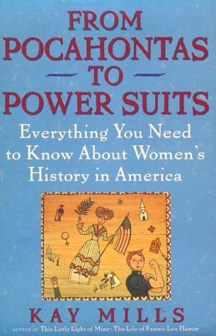 From Pocahontas to Power Suits: Everything You Need to Know about Womens History in America Kay Mills