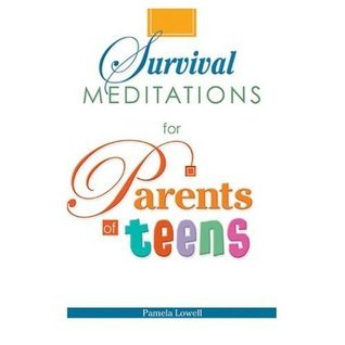 Survival Meditations for Parents of Teens  by  Pamela Lowell