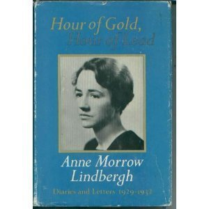 Hour of Gold, Hour of Lead: Diaries and Letters Of Anne Morrow Lindbergh, 1929-1932  by  Anne Morrow Lindbergh