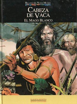 Cabeza de Vaca: El Mago blanco ( Colección Relatos del Nuevo Mundo, #16) Miguel Angel  Nieto