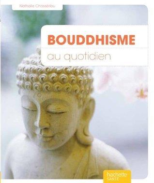 Bouddhisme au quotidien Nathalie Chasseriau-Banas
