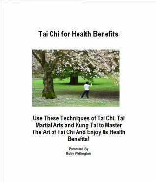 Tai Chi for Health Benefits  by  Ruby Wellington